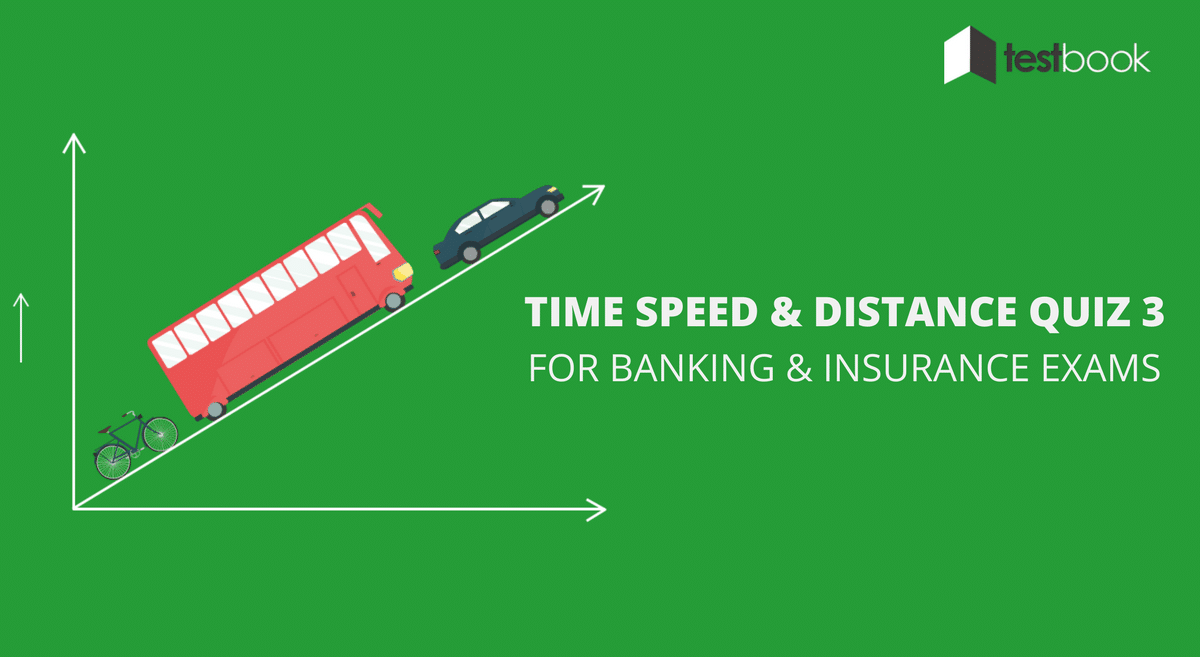 Time Speed and Distance Quiz 3 for Banking & Insurance Exams
