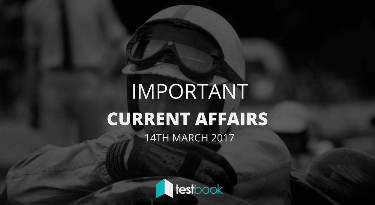 Important Current Affairs 14th March 2017 with PDF
