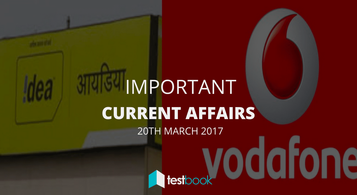 Important Current Affairs 20th March 2017 with PDF