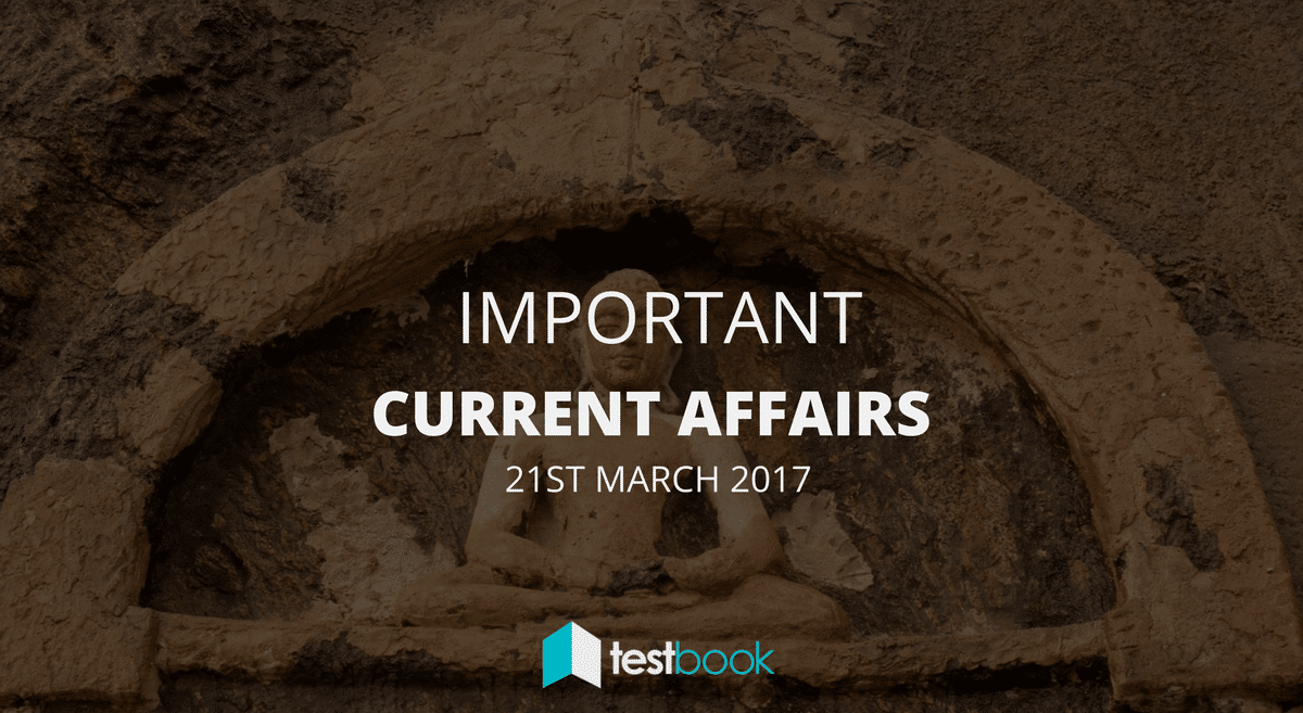 Important Current Affairs 21st March 2017 with PDF