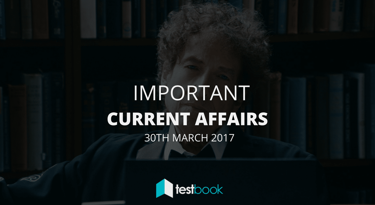 Important Current Affairs 30th March 2017 with PDF