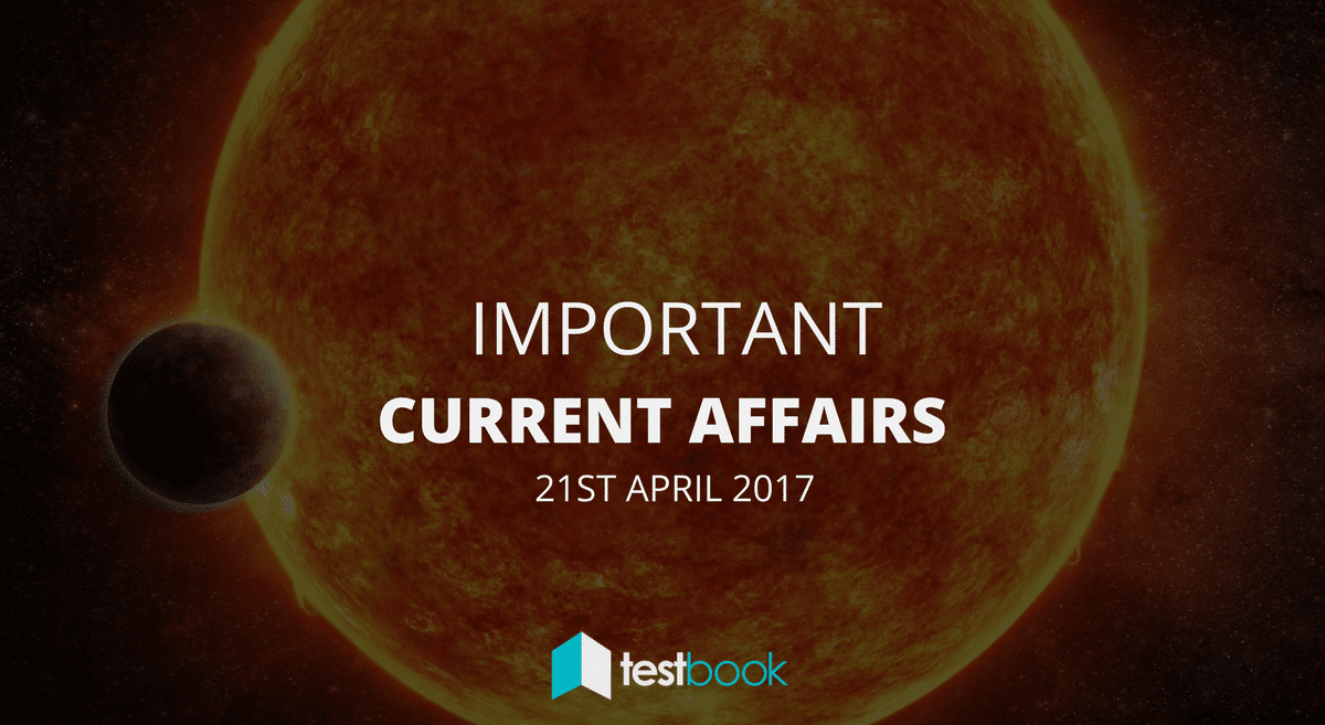 Important Current Affairs 21st April 2017 with PDF