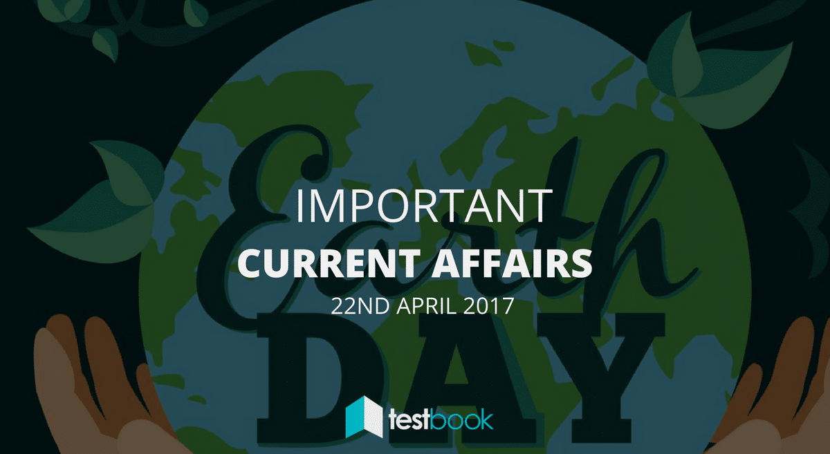 Important Current Affairs 22nd April 2017 with PDF