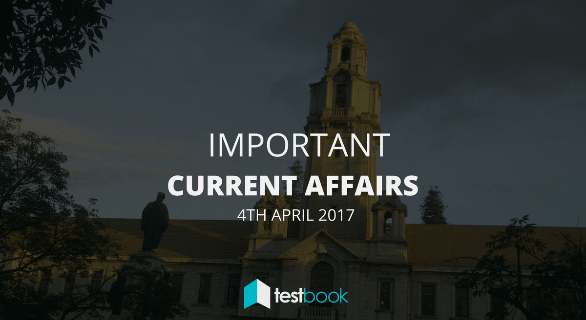 Important Current Affairs 4th April 2017 with PDF