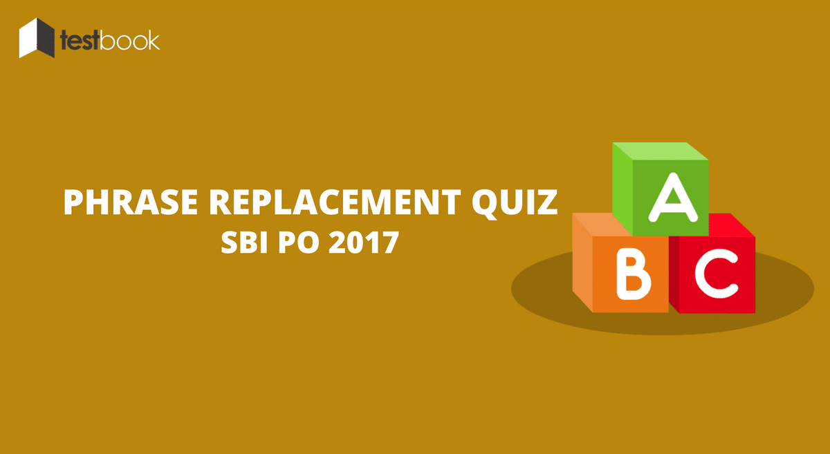 Phrase Replacement Quiz SBI PO 2017