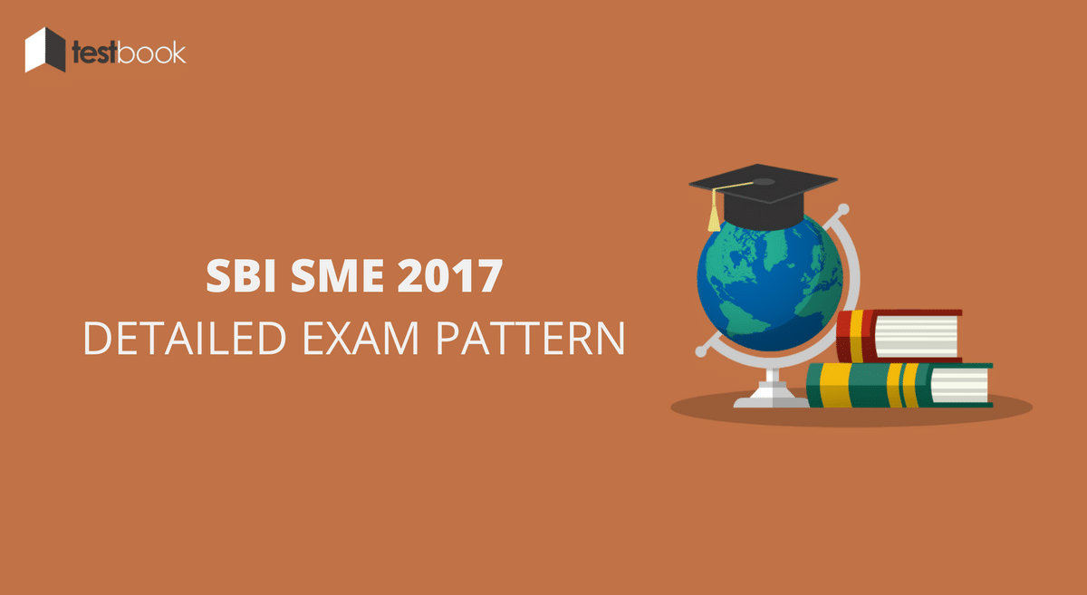 Detailed SBI SME Exam Pattern & Selection Process 2017
