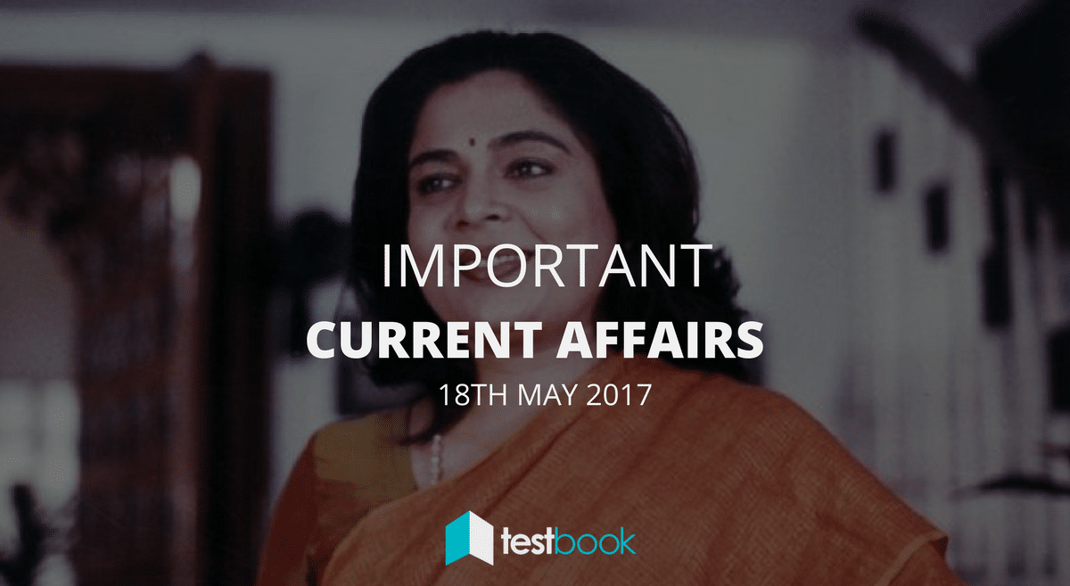Important Current Affairs 18th May 2017 with PDF