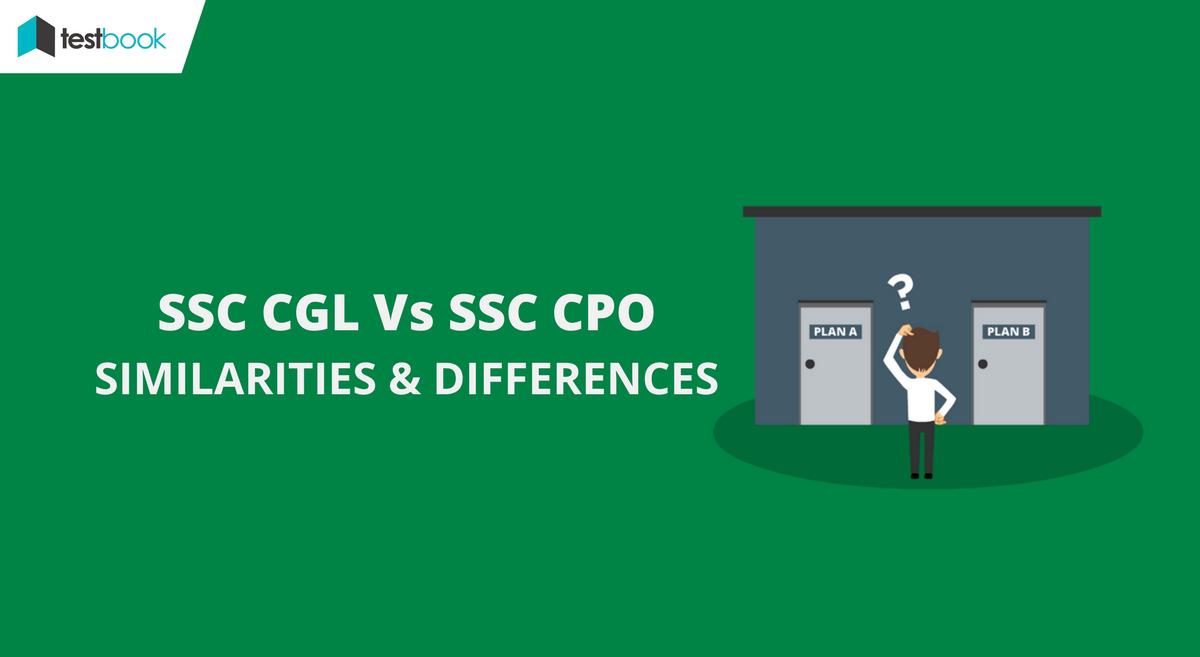 SSC CGL Vs SSC CPO Exams - Similarities & Differences