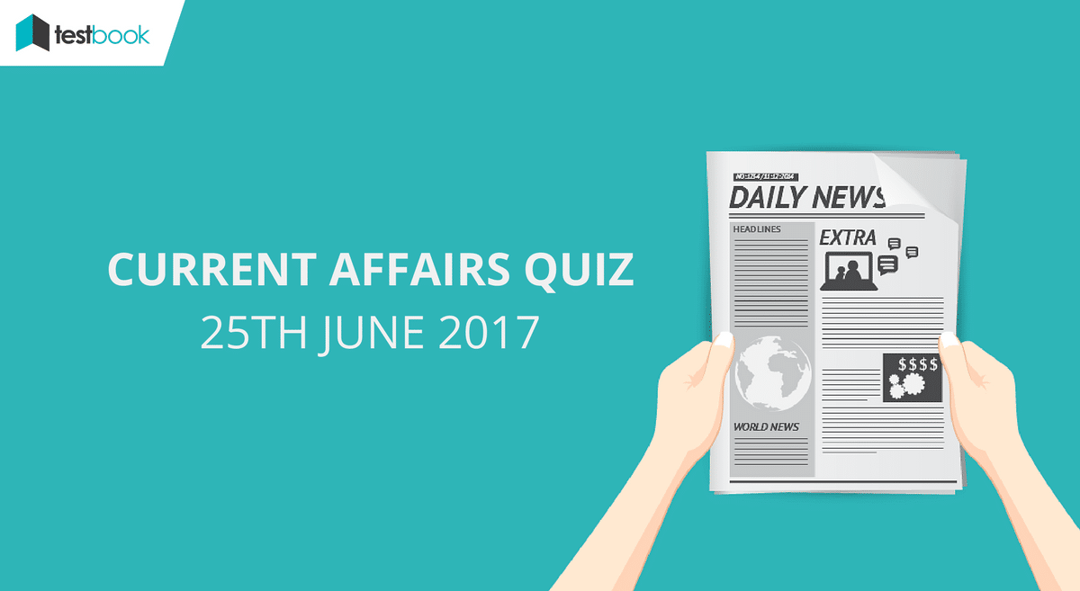 Current Affairs Quiz 25th June 2017