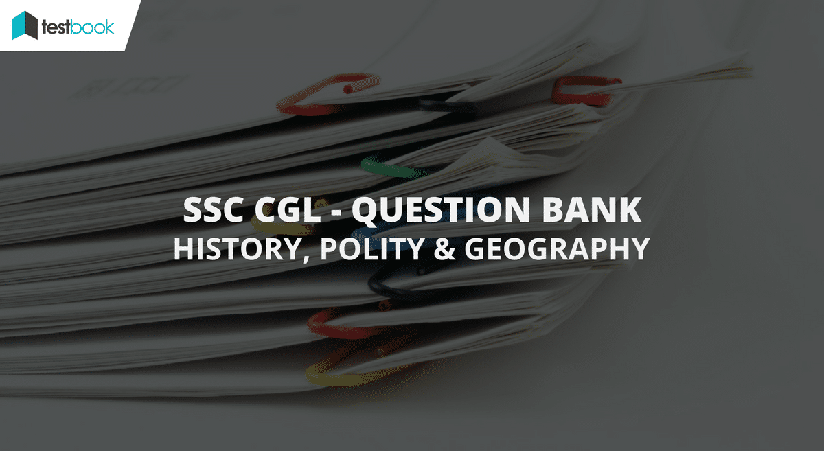 History, Polity, Geography Questions - SSC CGL 2017