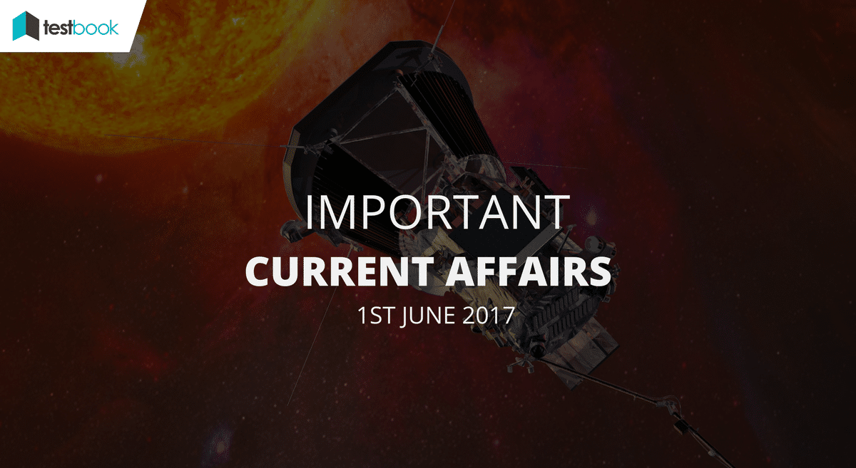 Important Current Affairs 1st June 2017 with PDF
