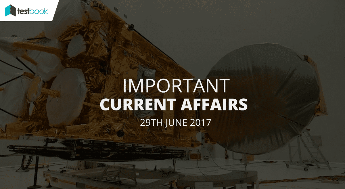 Important Current Affairs 29th June 2017 with PDF