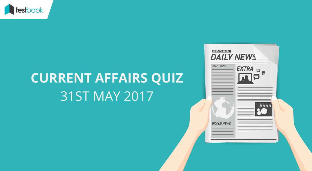 Important Current Affairs Quiz 31st May 2017
