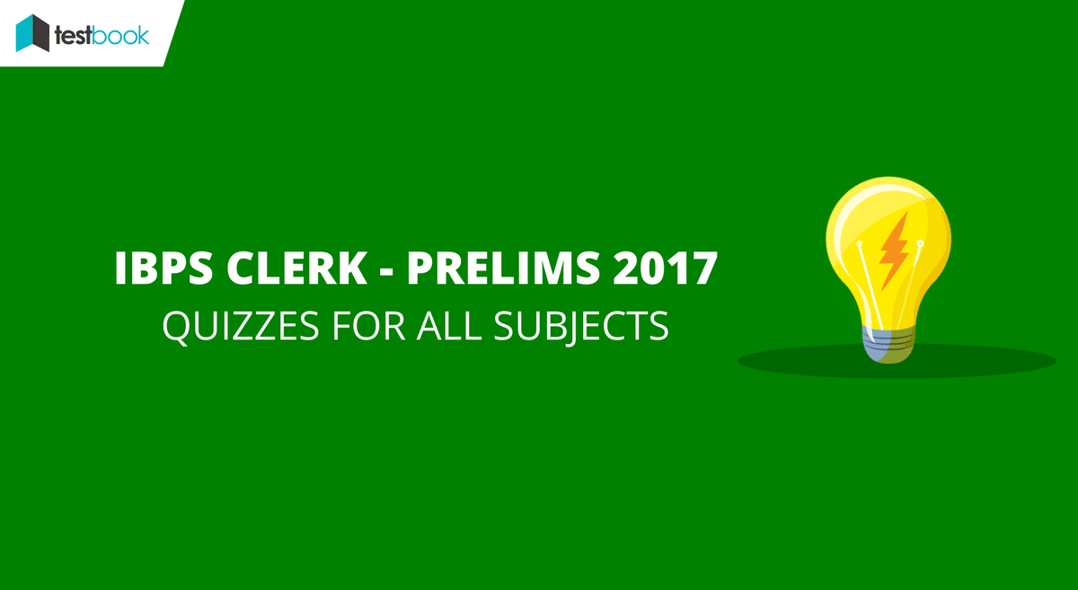 IBPS Clerk Quiz for Prelims 2017 - All Subjects