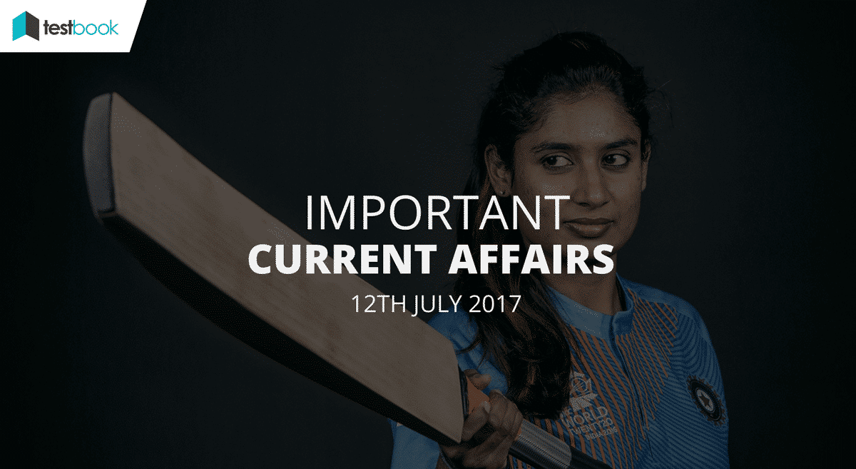 Important Current Affairs 12th July 2017 with PDF