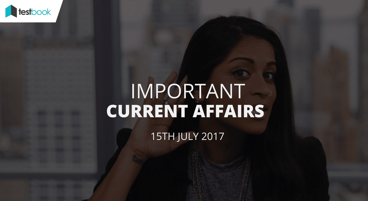 Important Current Affairs 15th July 2017 with PDF