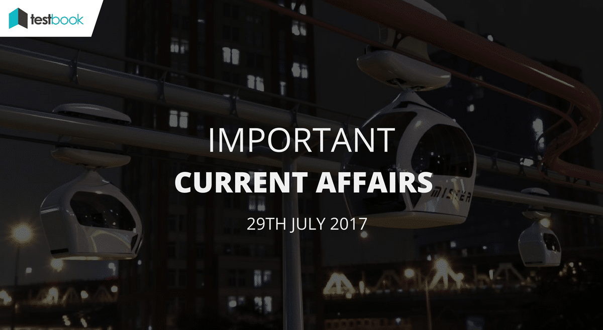 Important Current Affairs 29th July 2017 with PDF
