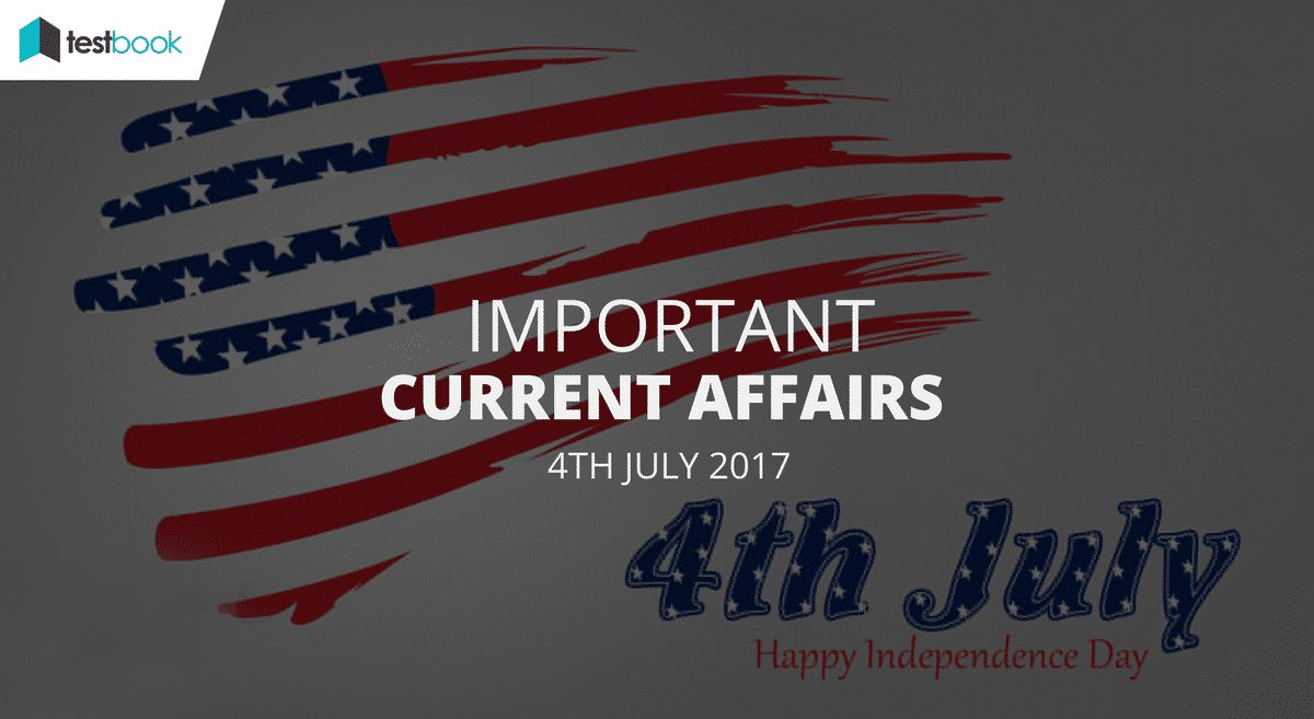 Important Current Affairs 4th July 2017 with PDF