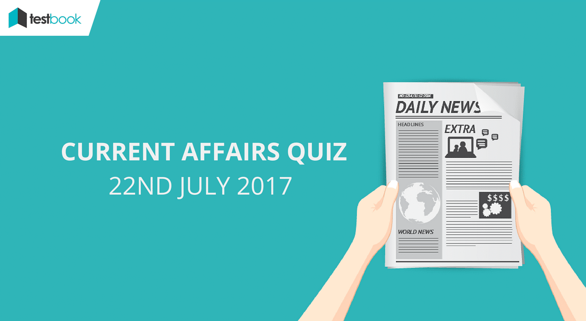 Important Current Affairs Quiz 22nd July 2017