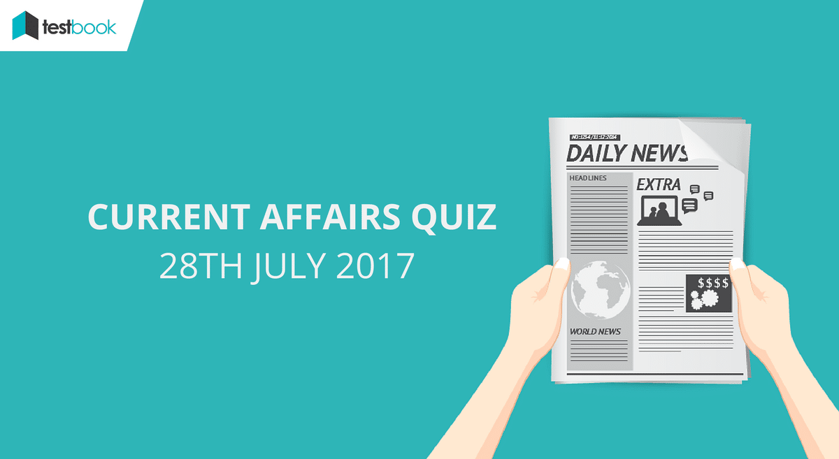 Important Current Affairs Quiz 28th July 2017