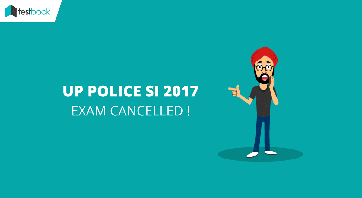 UP Police SI Exam 2017 Cancelled - Check Official Notice!