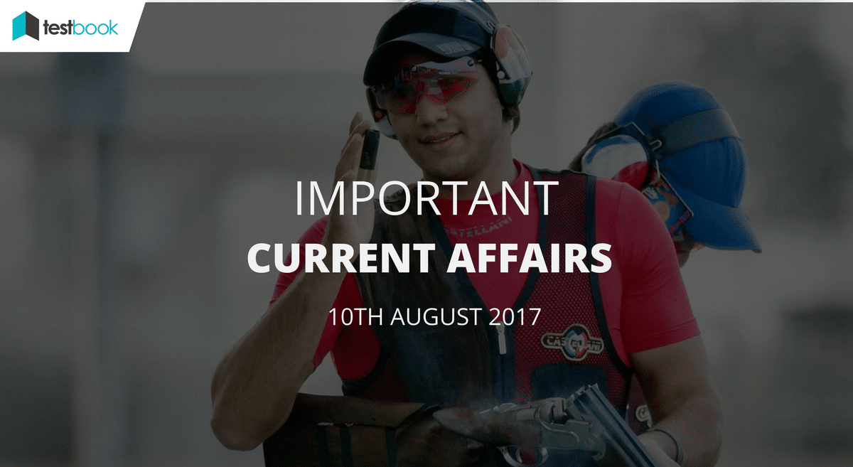 Important Current Affairs 10th August 2017 with PDF