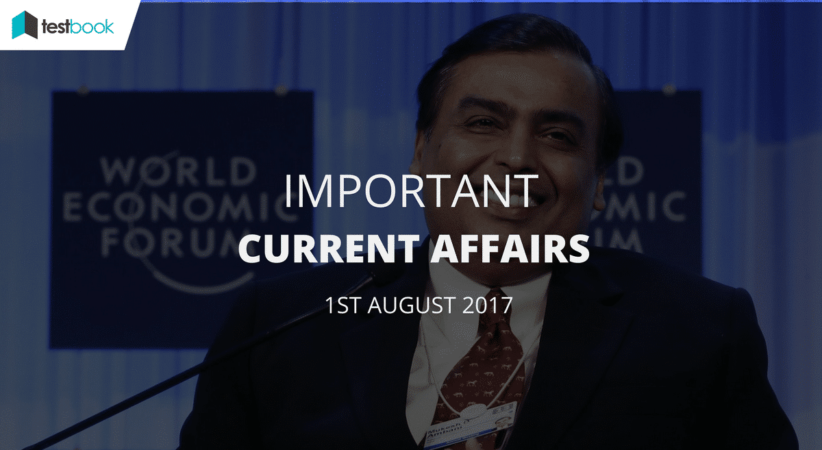 Important Current Affairs 1st August 2017 with PDF