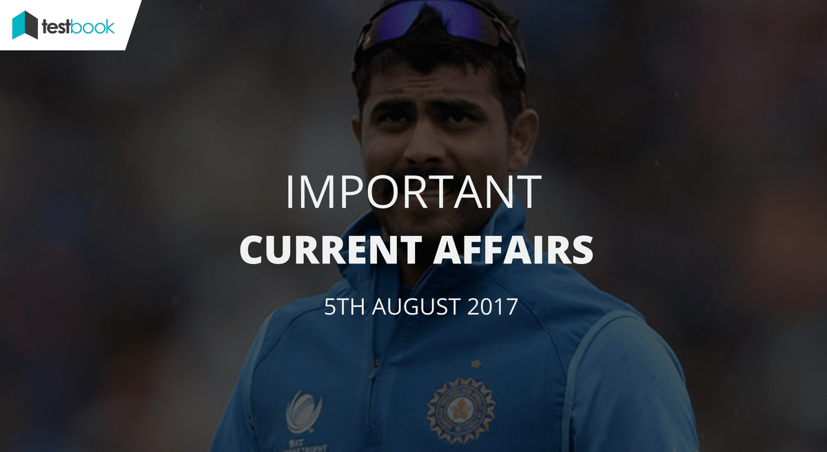 Important Current Affairs 5th August 2017 with PDF