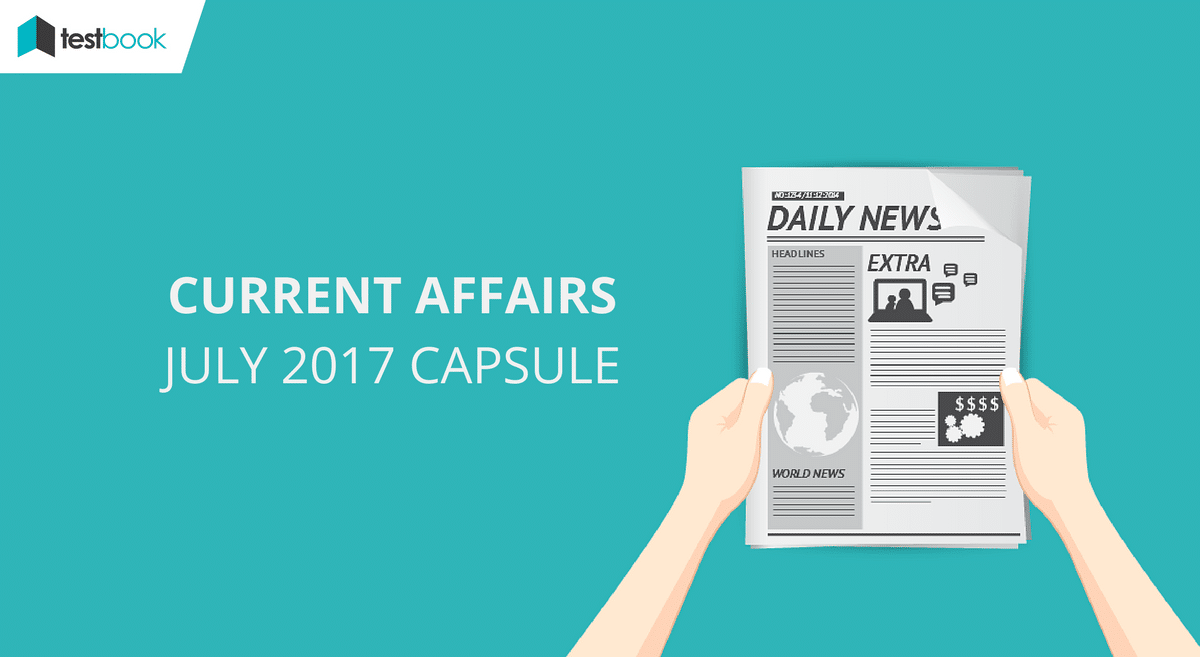 Important Current Affairs July 2017 Capsule - Testbook