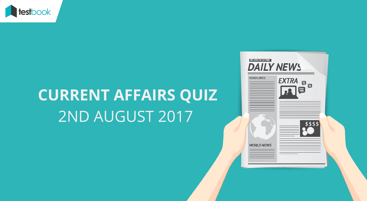 Important Current Affairs Quiz 2nd August 2017