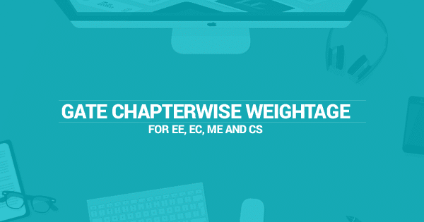 GATE chapter wise weightage for EE, EC, ME and CS