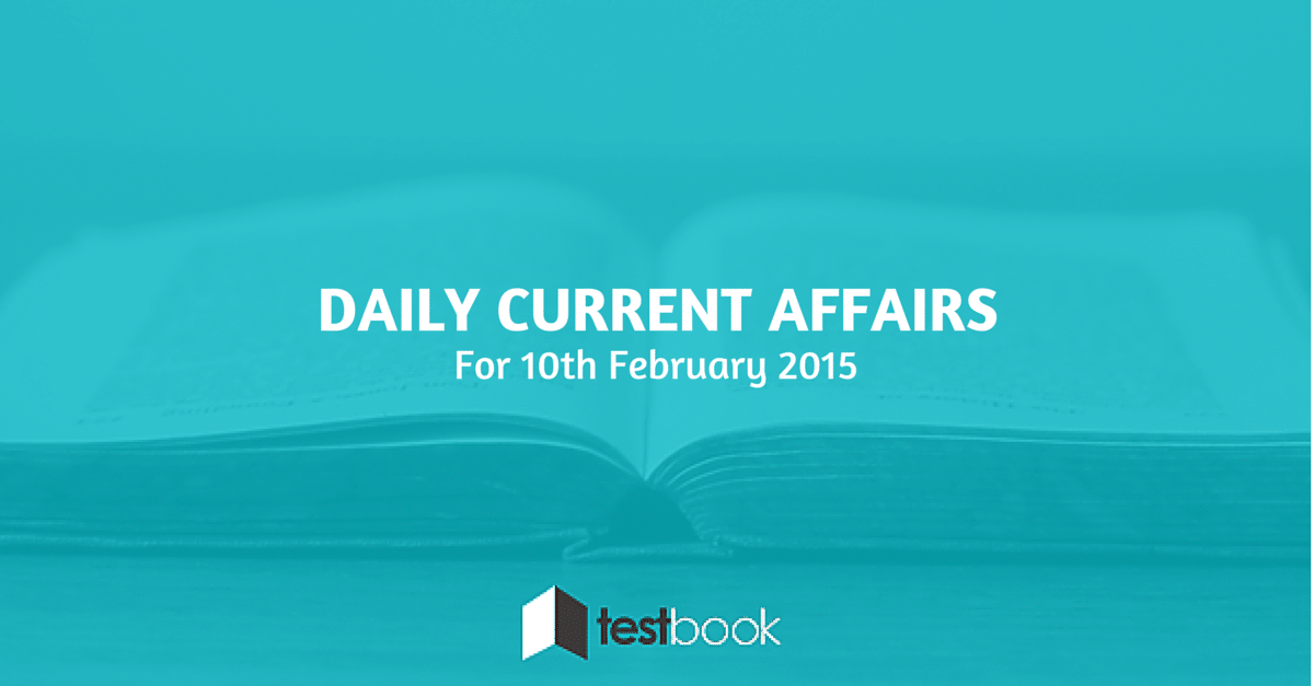 Daily Current Affairs 10th February 2015