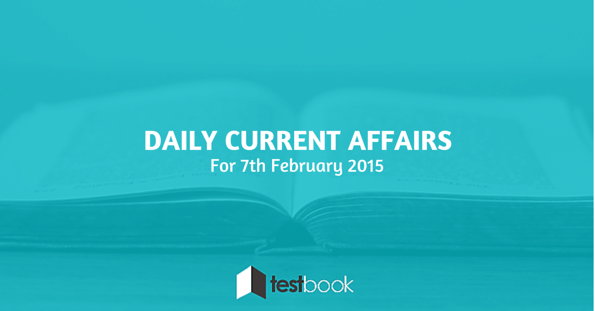 Daily Current Affairs 7th February 2015
