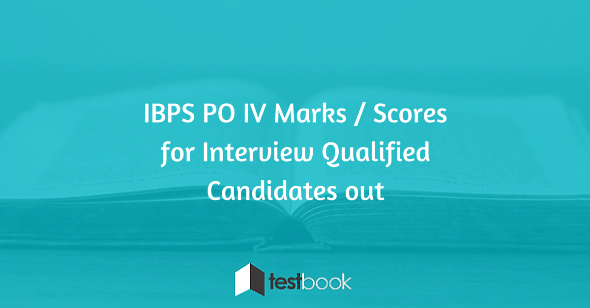 IBPS PO IV Marks Scores for Interview Qualified