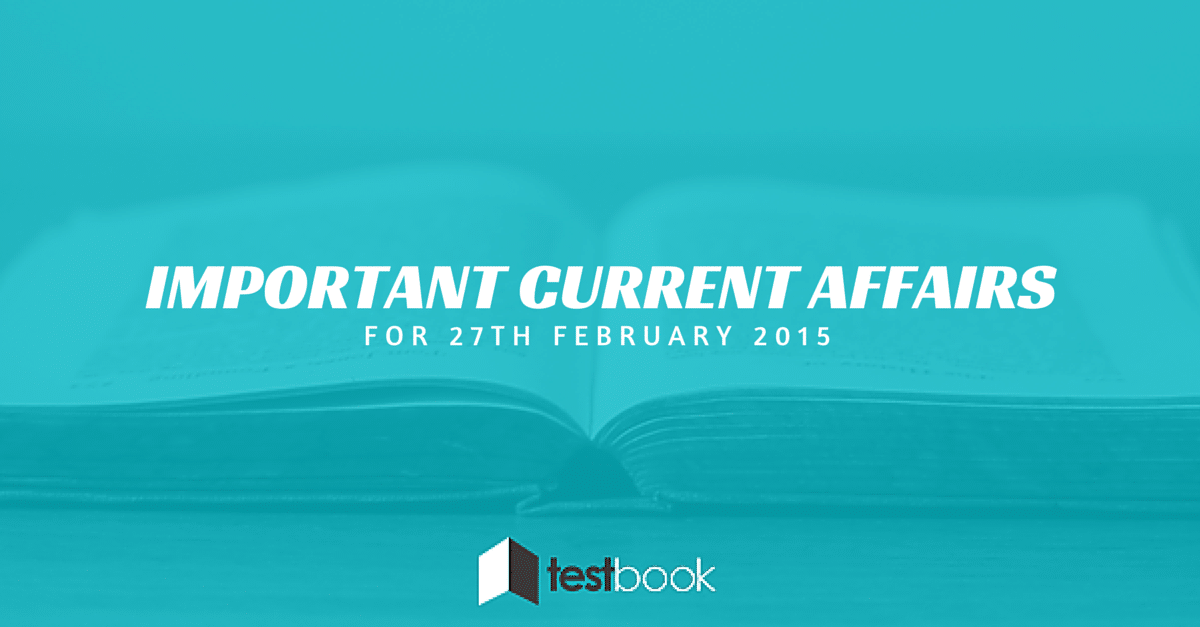 Important Current Affairs 27th February 2015 with PDF