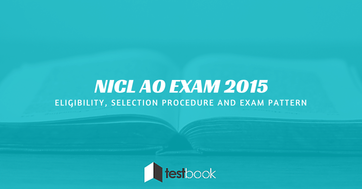 NICL AO Exam Eligibility, Selection Procedure and Exam Pattern