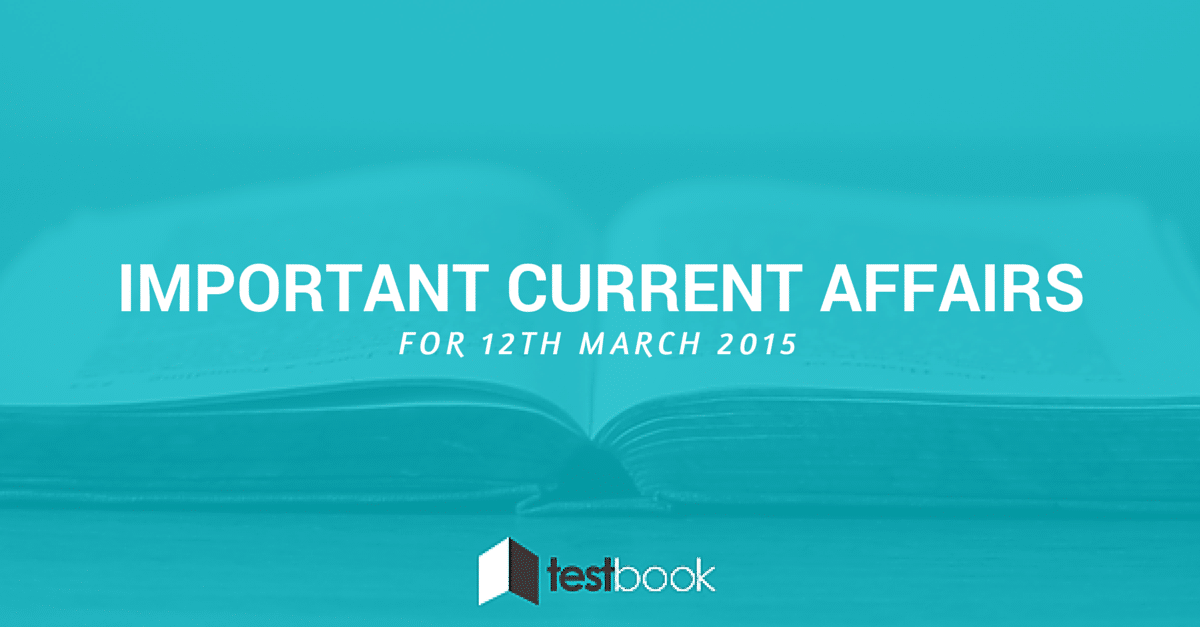Important Current Affairs 12th March 2015 with PDF