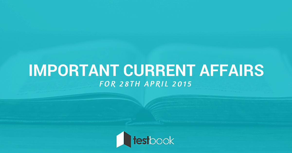 Important Current Affairs 28th April 2015 with PDF