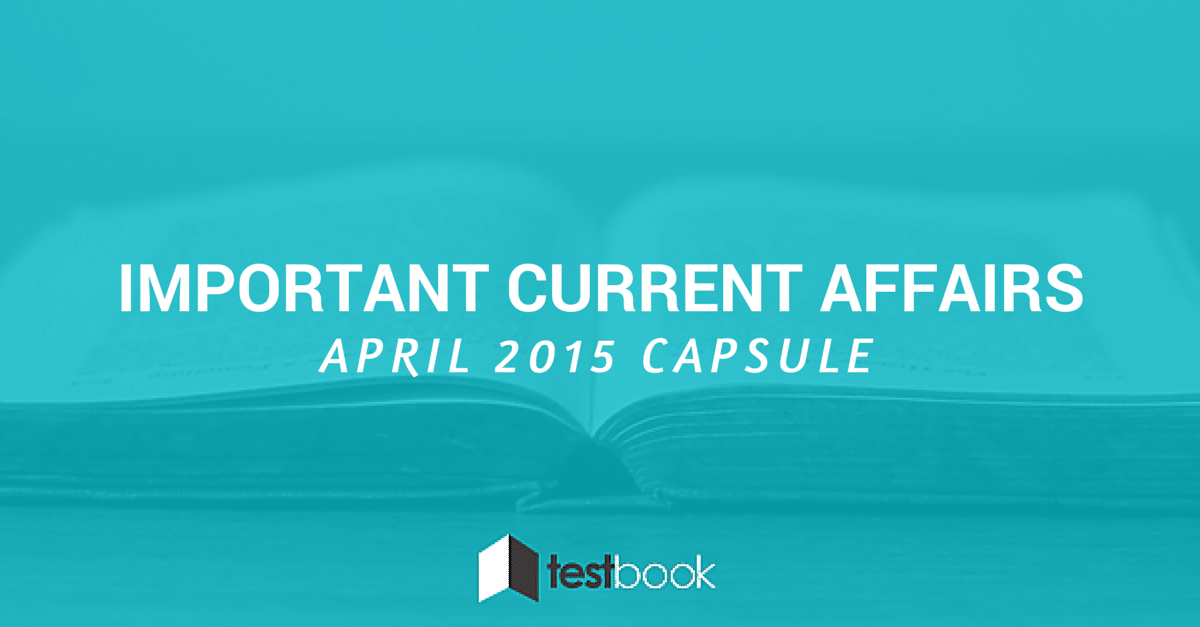Important Current Affairs April 2015 Capsule with PDF