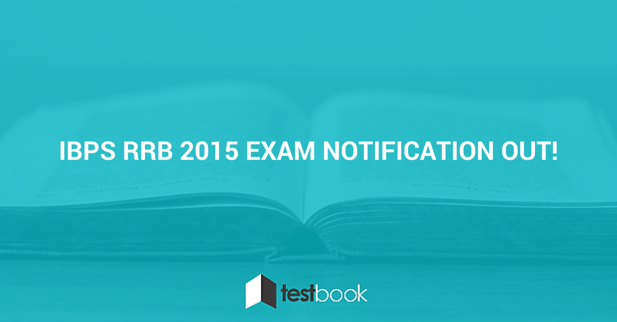 IBPS RRB 2015 EXAM NOTIFICATION OUT