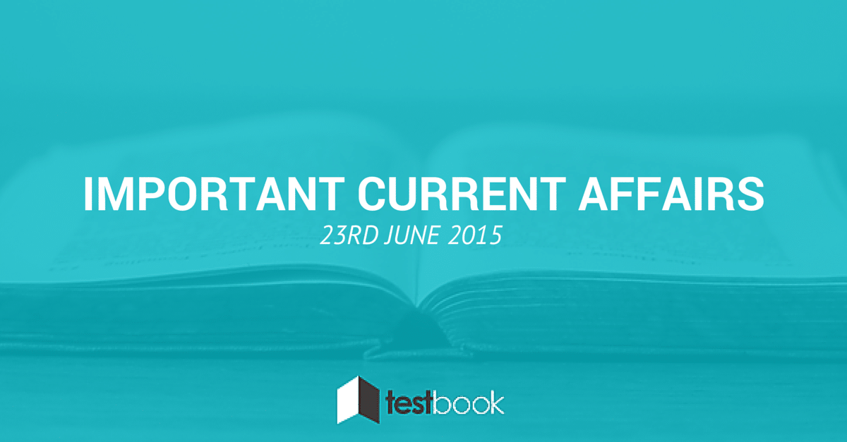 Important Current Affairs 23rd June 2015