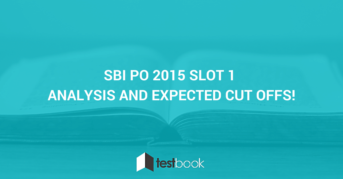 SBI PO 2015 Slot 1 Analysis and expected cut offs!