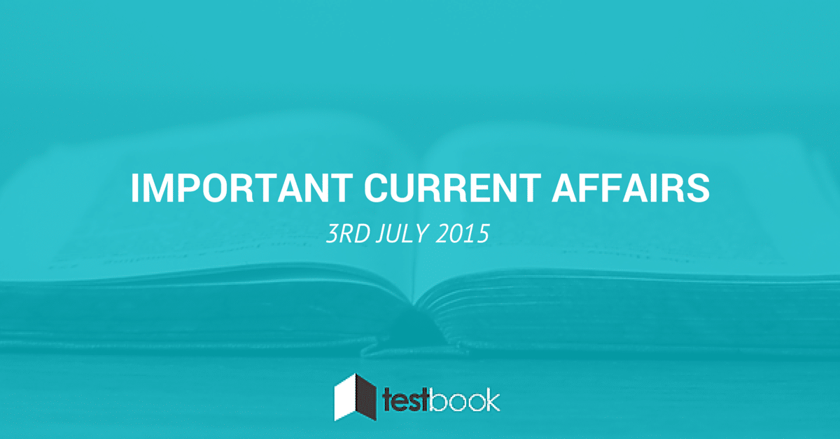 Important Current Affairs 3rd July 2015