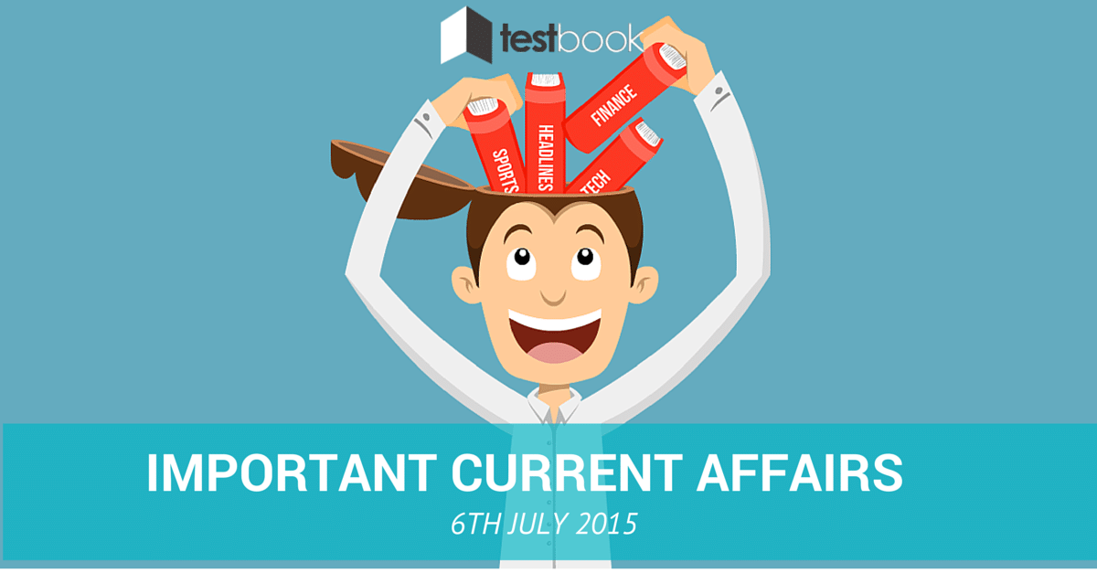 Important Current Affairs 6th july 2015
