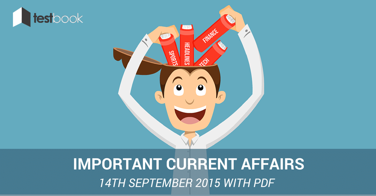Important Current Affairs 14th September 2015 with PDF