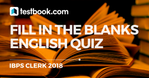 IBPS Clerk English Fill in the Blanks Quiz 25 - Testbook