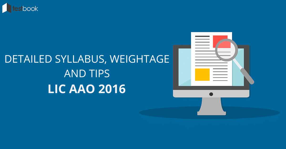 Detailed Syllabus, weightahe and tips - LIC AAO 2016