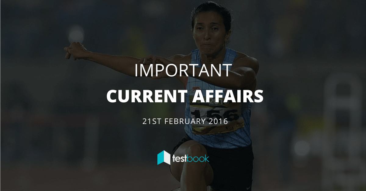 Important Current Affairs 21st February 2016