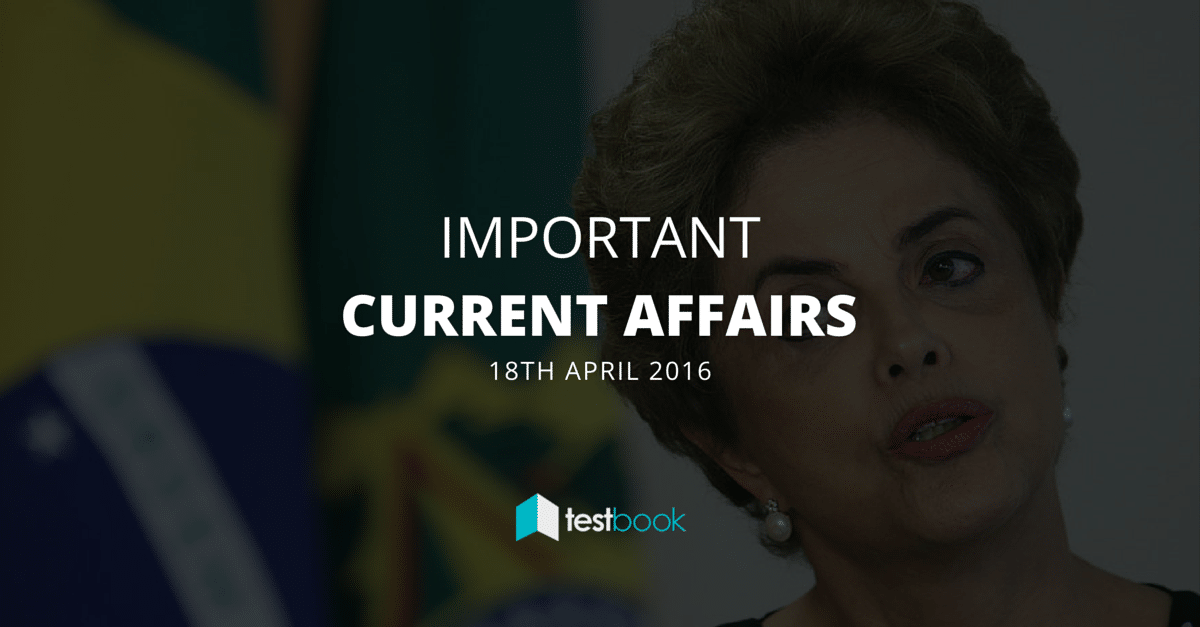 Important Current Affairs 18th April 2016 with PDF