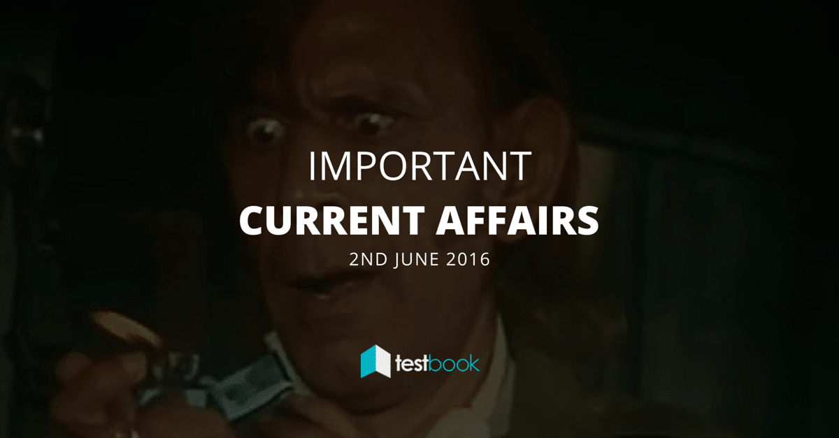 Important Current Affairs 2nd June 2016 with PDF